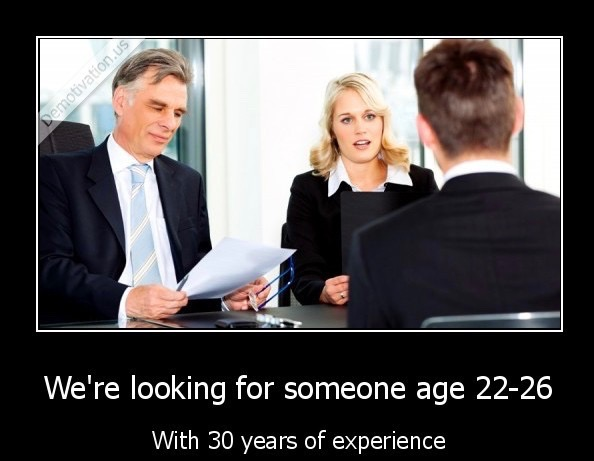demotivation-us_were-looking-for-someone-age-22-26-with-30-years-of-experience_144592851155-1